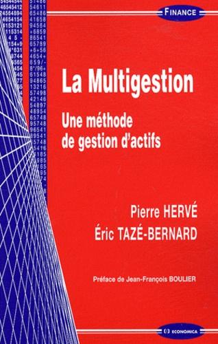 Pierre Hervé et Eric Tazé-Bernard - La multigestion - Une méthode de gestion d'actifs.
