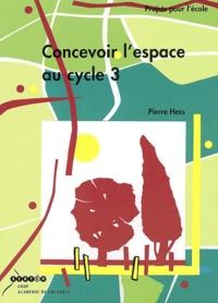 Pierre Hess - Concevoir l'espace au cycle 3.