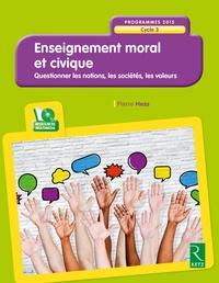 Enseignement moral et civique à l'école- Cycle 3 - Pierre Hess |