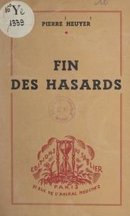 Pierre Heuyer - Fin des hasards.