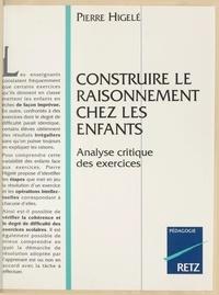 Pierre Higelé et Fabienne Higelé - Construire le raisonnement chez les enfants - Analyse critique des exercices.