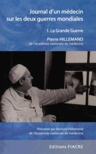 Pierre Hillemand - Journal d'un médecin sur les deux guerres mondiales - Tome 1, La Grande Guerre.