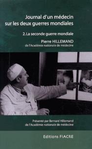 Pierre Hillemand - Journal d'un médecin sur les deux guerres mondiales - Tome 2, La Seconde Guerre mondiale.