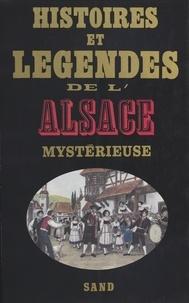 Pierre et Marcel Schmitt - Histoires et légendes de l'Alsace mystérieuse.
