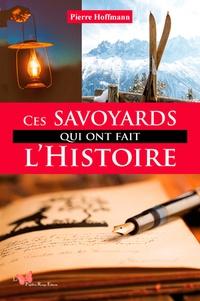 Pierre Hoffmann - Ces Savoyards qui ont fait l'Histoire.