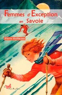 Pierre Hoffmann - Femmes d'exception en Savoie.