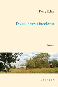 Pierre Holop - Douze heures incolores.