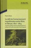 Pierre Horn - Le défi de l'enracinement napoléonien entre Rhin et Meuse.