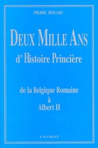 Pierre Houart - DEUX MILLE ANS D'HISTOIRE PRINCIERE. - De la Belgique Romaine à Albert II.
