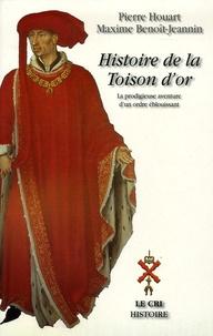 Pierre Houart et Maxime Benoît-Jeannin - Histoire de la Toison d'Or - La prodigieuse aventure d'un ordre éblouissant de Philippe le Bon à nos jours.