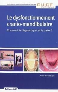 Pierre-Hubert Dupas - Le dysfonctionnement cranio-mandibulaire - Comment le diagnostiquer et le traiter ?.