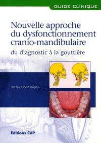 Pierre-Hubert Dupas - Nouvelle approche du dysfonctionnement cranio-mandibulaire - Du diagnostic à la gouttière.