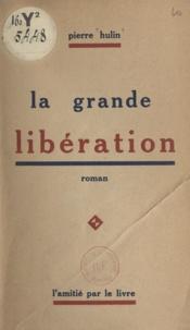 Pierre Hulin - La grande libération.
