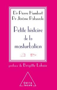 Pierre Humbert et Jérôme Palazzolo - Petite histoire de la masturbation.