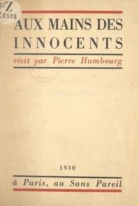 Pierre Humbourg et Jean Giraudoux - Aux mains des innocents.