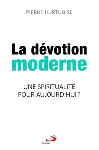 Pierre Hurtubise - Dévotion moderne - Une spiritualité pour aujourd'hui ?.