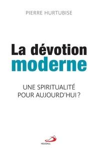 Pierre Hurtubise - La dévotion moderne - Une spiritualité pour aujourd'hui ?.