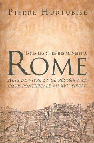 Tous les chemins mènent à Rome. Arts de vivre et de réussir à la cour pontificale au XVIe siècle