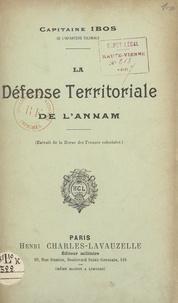 Pierre Ibos - La défense territoriale de l'Annam.