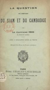 Pierre Ibos - La question des frontières du Siam et du Cambodge.
