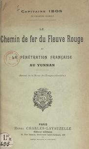 Pierre Ibos - Le chemin de fer du Fleuve Rouge et la pénétration française au Yunnam.