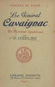 Pierre Ibos - Le général Cavaignac - Un dictateur républicain.