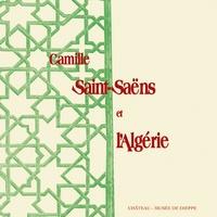 Pierre Ickowicz et Philippe Danel - Camille Saint-Saens et l'Algérie.