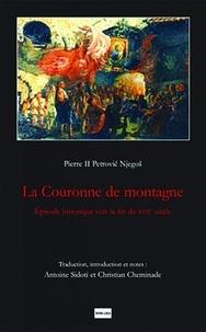 Pierre II Petrovic Njegos - La couronne de Montagne - Episode historique vers la fin du XVIIe siècle.