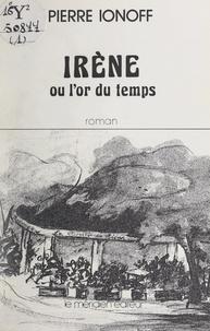 Pierre Ionoff et Concha Benedito - Irène - Ou L'or du temps.