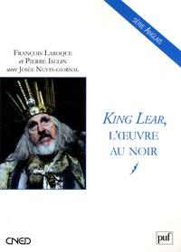Pierre Iselin et François Laroque - King Lear, l'oeuvre au noir.