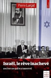Israël, le rêve inachevé- Quel Etat pour le peuple juif ? - Pierre Itshak Lurçat |
