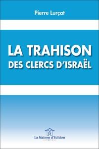 Pierre Itshak Lurçat - La trahison des clercs d'Israël.