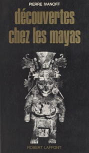 Pierre Ivanoff - Découverte chez les Mayas.