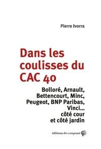 Pierre Ivorra - Dans les coulisses du CAC 40 - Bolorré, Arnault, Bettencourt, Minc, Peugeot, BNP Paribas, Vinci...côté cour et côté jardin.