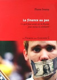 Pierre Ivorra - La finance au pas - Ce qu'il faut savoir sur la finance pour mieux la combattre.
