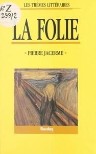 Pierre Jacerme - La folie.