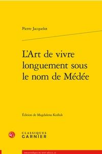Pierre Jacquelot - L'Art de vivre longuement sous le nom de Médée.