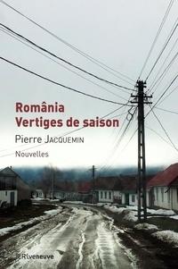 Pierre Jacquemin - România, vertiges de saison.