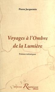Pierre Jacquemin - Voyages à l'Ombre de la Lumière.