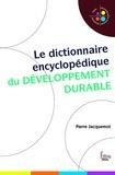 Pierre Jacquemot - Le dictionnaire encyclopédique du développement durable.