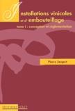 Pierre Jacquet - Installations vinicoles et d'embouteillage - Tome 1, Conception et réglementation.