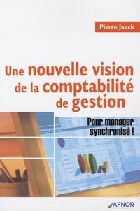 Pierre Jaeck - Une nouvelle vision de la comptabilité de gestion - Pour manager synchronisé !.