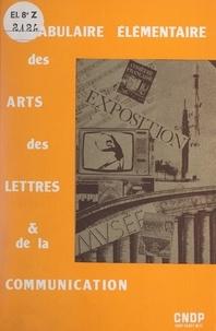 Pierre Jaillet et Jean Baticle - Vocabulaire élémentaire des arts, des lettres et de la communication.