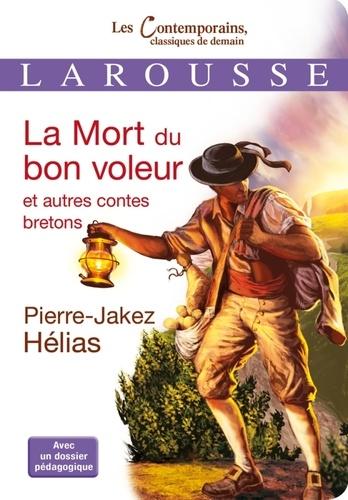 Pierre-Jakez Hélias - La Mort du bon voleur et autres contes bretons.