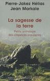 Pierre-Jakez Hélias et Jean Markale - La sagesse de la terre - Petite anthologie des croyances populaires.