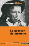 Pierre-Jakez Hélias - Le quêteur de mémoire - Quarante ans de recherche sur les mythes et la civilisation bretonne.