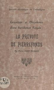 Pierre Jamet-Degouy - Grandeur et décadence d'une juridiction royale : la Prévôté de Pierrefonds.