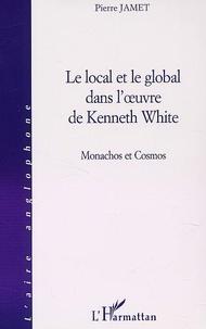 Pierre Jamet - Le local et le global dans l'oeuvre de Kenneth White - Monachos et Cosmos.