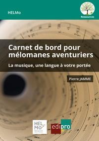 Pierre Jamme - Carnet de bord pour mélomanes aventuriers - La musique, une langue à votre portée.