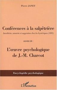 Pierre Janet - Conférences à la Salpêtrière suivies de L'oeuvre psychologique de Charcot.